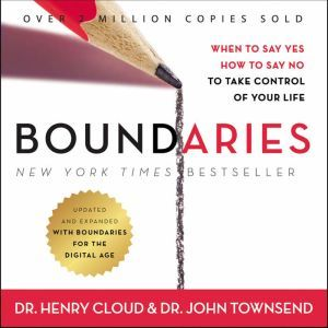 Boundaries Updated and Expanded Edition When to Say Yes, How to Say No To Take Control of Your Life, Henry Cloud