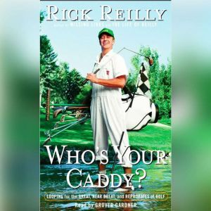 Who's Your Caddy? Looping For the Great, Near Great and Reprobates of Golf, Rick Reilly