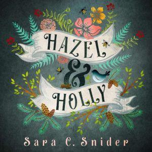 Hazel and Holly, Sara C. Snider