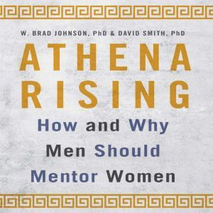 Athena Rising: How and Why Men Should Mentor Women, W. Brad Johnson