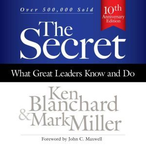 The Secret: What Great Leaders Know and Do, Ken Blanchard