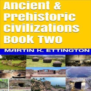 Ancient & Prehistoric Civilizations Book Two, Martin K. Ettington