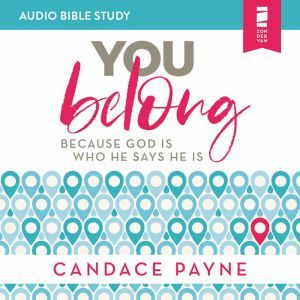 You Belong: Audio Bible Studies: Because God Is Who He Says He Is, Candace Payne