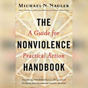 The Nonviolence Handbook: A Guide for Practical Action, Michael N Nagler , Ph.D.