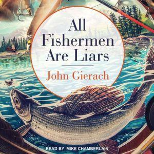 All Fishermen Are Liars, John Gierach