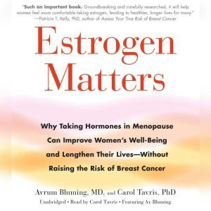 Estrogen Matters: Why Taking Hormones in Menopause Can Improve Women's Well-Being and Lengthen Their Lives -- Without Raising the Risk of Breast Cancer, Avrum Bluming,