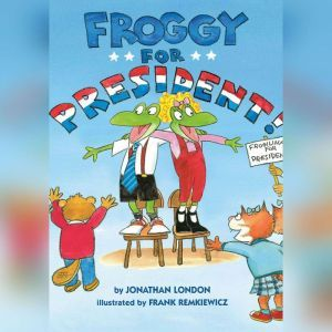 Froggy for President!, Jonathan London