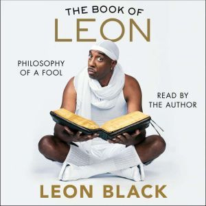 The Book of Leon Philosophy of a Fool, Leon Black