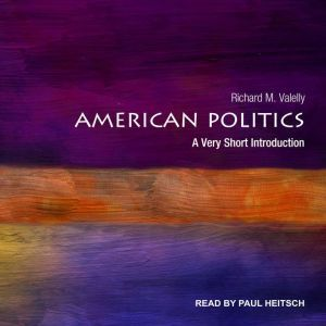 American Politics: A Very Short Introduction, Richard M. Valelly