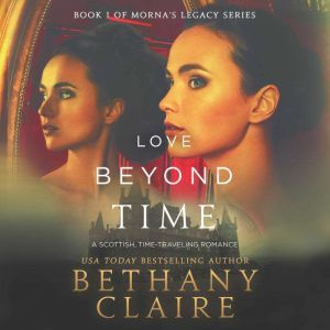 Love Beyond Time: A Scottish Time Travel Romance, Bethany Claire