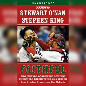 Faithful Two Diehard Boston Red Sox Fans Chronicle the Historic 2004 Season, Stewart O'Nan