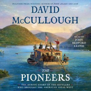 The Pioneers The Heroic Story of the Settlers Who Brought the American Ideal West, David McCullough