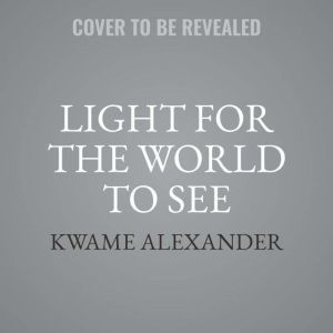 Light for the World to See: A Thousand Words on Race and Hope, Kwame Alexander