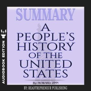 Summary of A People�s History of the United States by Howard Zinn, Readtrepreneur Publishing