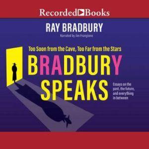 Bradbury Speaks: Too Soon from the Cave, Too Far from the Stars, Ray Bradbury