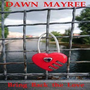 Bring back the Love, Dawn Mayree