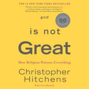 God Is Not Great How Religion Poisons Everything, Christopher Hitchens
