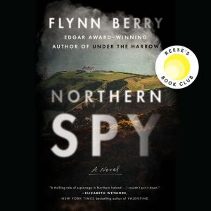 Northern Spy: A Novel, Flynn Berry