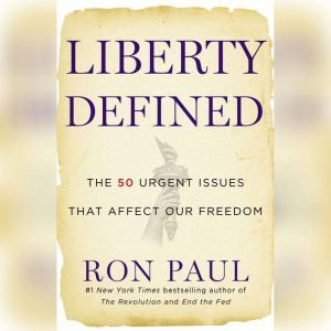 Liberty Defined 50 Essential Issues That Affect Our Freedom, Ron Paul