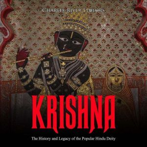 Krishna: The History and Legacy of the Popular Hindu Deity, Charles River Editors