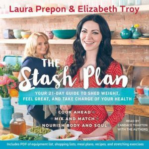 The Stash Plan: Your 21-Day Guide to Shed Weight, Feel Great, and Take Charge of Your Health, Laura Prepon