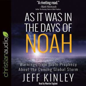 As It Was in the Days of Noah Warnings from Bible Prophecy About the Coming Global Storm, Jeff Kinley