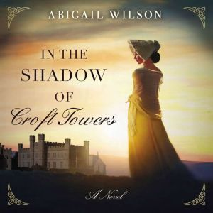 In the Shadow of Croft Towers, Abigail Wilson