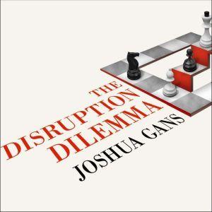 The Disruption Dilemma, Joshua Gans