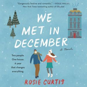 We Met in December A Novel, Rosie Curtis
