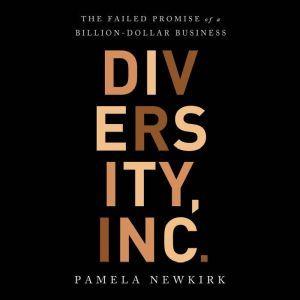 Diversity, Inc. The Failed Promise of a Billion-Dollar Business, Pamela Newkirk
