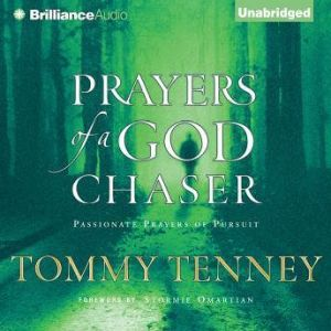 Prayers of a God Chaser Passionate Prayers of Pursuit, Tommy Tenney