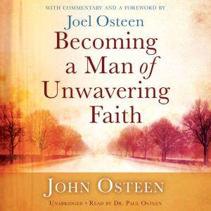 Becoming a Man of Unwavering Faith, John Osteen