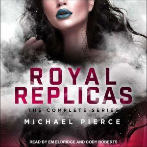 Royal Replicas The Complete Series, Michael Pierce