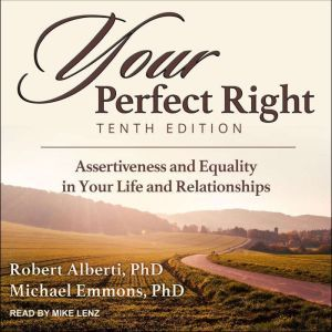 Your Perfect Right, Tenth Edition: Assertiveness and Equality in Your Life and Relationships, PhD Alberti