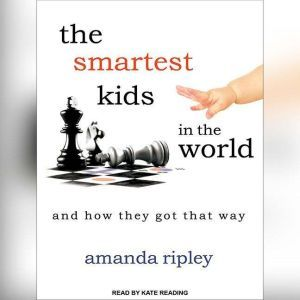 The Smartest Kids in the World And How They Got That Way, Amanda Ripley