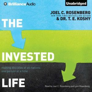 The Invested Life Making Disciples of All Nations One Person at a Time, Joel C. Rosenberg
