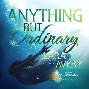 Anything but Ordinary, Lara Avery