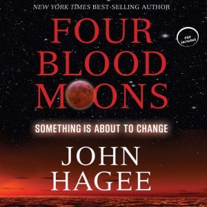 Four Blood Moons: Something Is About to Change, John Hagee