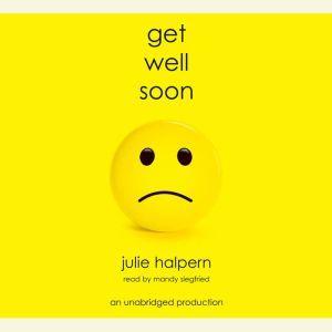 Get Well Soon, Julie Halpern