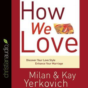 How We Love Discover Your Love Style, Enhance Your Marriage, Milan Yerkovich