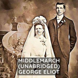 Middlemarch (Unabridged), George Eliot
