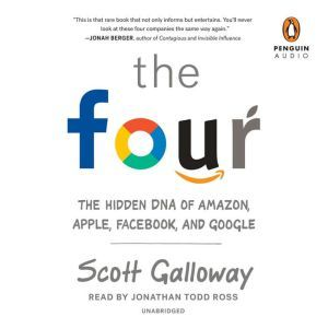 The Four The Hidden DNA of Amazon, Apple, Facebook, and Google, Scott Galloway