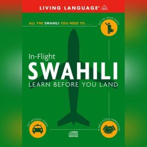 In-Flight Swahili: Learn Before You Land, Living Language