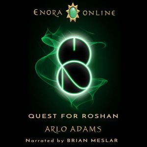 Quest For Roshan: A LitRPG Gamelit Fantasy Adventure: Enora Online: Book 2, Arlo Adams