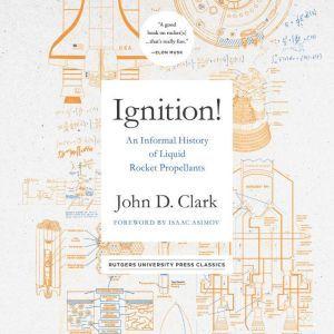 Ignition! An Informal History of Liquid Rocket Propellants, John Drury Clark