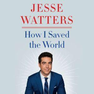How I Saved the World, Jesse Watters