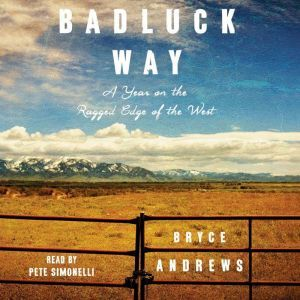 Badluck Way: A Year on the Ragged Edge of the West, Bryce Andrews