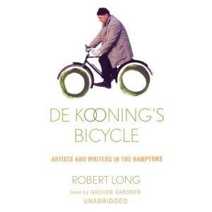 De Koonings Bicycle: Artists and Writers in the Hamptons, Robert Long