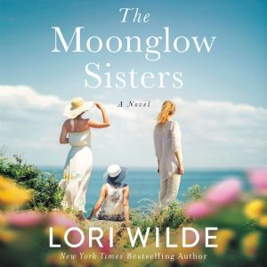 The Moonglow Sisters A Novel, Lori Wilde