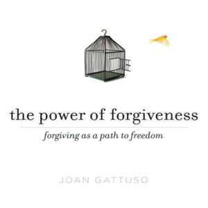 The Power of Forgiveness: Forgiving as a Path to Freedom, Joan Gattusa